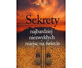 Szczegóły książki SEKRETY NAJBARDZIEJ NIEZWYKŁYCH MIEJSC NA ŚWIECIE