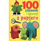 Szczegóły książki 100 ZABAWEK I DEKORACJI Z PAPIERU