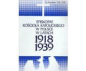 Szczegóły książki EPISKOPAT KOŚCIOŁA KATOLICKIEGO W POLSCE W LATACH 1918 - 1939