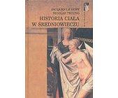 Szczegóły książki HISTORIA CIAŁA W ŚREDNIOWIECZU