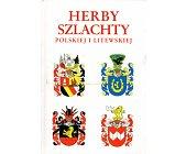 Szczegóły książki HERBY SZLACHTY POLSKIEJ I LITEWSKIEJ