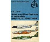 Szczegóły książki POLSKA MYŚL TECHNICZNA W LOTNICTWIE 1919 - 1939 I 1945 - 1965