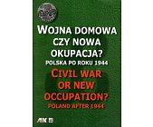 Szczegóły książki WOJNA DOMOWA CZY NOWA OKUPACJA? POLSKA PO ROKU 1944