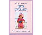 Szczegóły książki JĘZYK DWULATKA - MOJA MAMA MNIE ROZUMIE