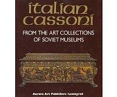 Szczegóły książki ITALIAN CASSONI - ROM THE ART COLLECTIONS OF SOVIET MUSEUMS