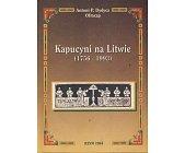 Szczegóły książki KAPUCYNI NA LITWIE (1756 - 1993)