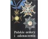 Szczegóły książki POLSKIE ORDERY I ODZNACZENIA