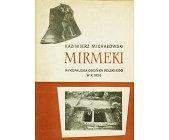 Szczegóły książki MIRMEKI - WYKOPALISKA ODCINKA POLSKIEGO W ROKU 1956