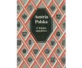 Szczegóły książki AUSTRIA - POLSKA. Z DZIEJÓW SĄSIEDZTWA