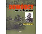 Szczegóły książki DOWÓDCY II WOJNY ŚWIATOWEJ. HEINZ GUDERIAN