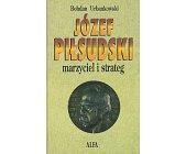 Szczegóły książki JÓZEF PIŁSUDSKI - MARZYCIEL I STRATEG - 2 TOMY