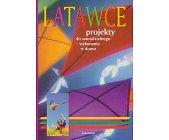 Szczegóły książki LATAWCE - PROJEKTY DO SAMODZIELNEGO WYKONANIA W DOMU