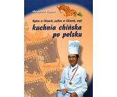 Szczegóły książki BYŁEM W CHINACH, JADŁEM W CHINACH CZYLI KUCHNIA CHIŃSKA PO POLSKU