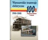 Szczegóły książki WARSZAWSKIE TRAMWAJE ELEKTRYCZNE 1908-2008