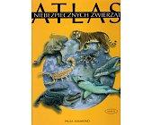 Szczegóły książki ATLAS NIEBEZPIECZNYCH ZWIERZĄT