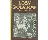 Szczegóły książki LOSY POLAKÓW W XIX - XX W.