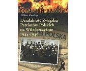Szczegóły książki DZIAŁALNOŚĆ ZWIĄZKU PATRIOTÓW POLSKICH NA WILEŃSZCZYŹNIE 1944 - 1946
