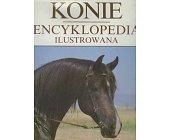 Szczegóły książki KONIE - ENCYKLOPEDIA ILUSTROWANA