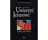 Szczegóły książki UWIERZYĆ JEZUSOWI. REKOLEKCJE ZE ŚW. MARKIEM