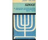 Szczegóły książki SZKICE Z DZIEJÓW STOSUNKÓW POLSKO - ŻYDOWSKICH 1918 - 1949