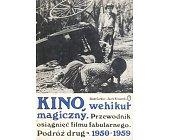 Szczegóły książki KINO, WEHIKUŁ MAGICZNY. PODRÓŻ DRUGA 1950-1959