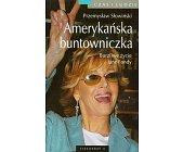 Szczegóły książki AMERYKAŃSKA BUNTOWNICZKA - BURZLIWE ŻYCIE JANE FONDY