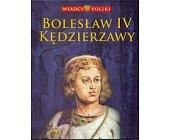 Szczegóły książki WŁADCY POLSKI. BOLESŁAW IV KĘDZIERZAWY