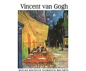 Szczegóły książki VINCENT VAN GOGH (WIELKA KOLEKCJA SŁAWNYCH MALARZY)
