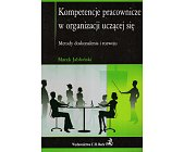 Szczegóły książki KOMPETENCJE PRACOWNICZE W ORGANIZACJI UCZĄCEJ SIĘ