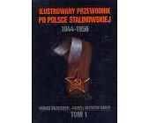 Szczegóły książki ILUSTROWANY PRZEWODNIK PO POLSCE STALINOWSKIEJ 1944-1956 - TOM 1