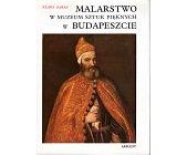 Szczegóły książki MALARSTWO W MUZEUM SZTUK PIĘKNYCH W BUDAPESZCIE