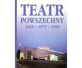 Szczegóły książki TEATR POWSZECHNY 1945 - 1975 - 1995
