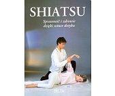 Szczegóły książki SHIATSU. SPRAWNOŚĆ I ZDROWIE DZIĘKI STAREJ SZTUCE DOTYKU