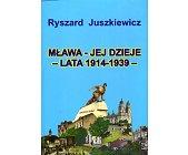 Szczegóły książki MŁAWA - JEJ DZIEJE - LATA 1914 - 1939