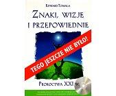 Szczegóły książki ZNAKI, WIZJE I PRZEPOWIEDNIE. PROROCTWA XXI W.