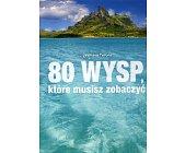 Szczegóły książki 80 WYSP KTÓRE MUSISZ ZOBACZYĆ