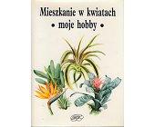 Szczegóły książki MIESZKANIE W KWIATACH - MOJE HOBBY