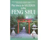Szczegóły książki PIĘĆ KLUCZY DO SZCZĘŚCIA WEDŁUG FENG SHUI