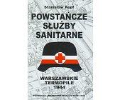 Szczegóły książki WARSZAWSKIE TERMOPILE 1944 - POWSTAŃCZE SŁUŻBY SANITARNE