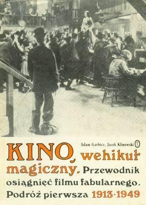 KINO, WEHIKUŁ MAGICZNY. PODRÓŻ PIERWSZA 1913-1949