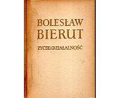 Szczegóły książki BOLESŁAW BIERUT. ŻYCIE I DZIAŁALNOŚĆ