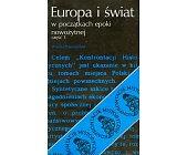 Szczegóły książki EUROPA I ŚWIAT W POCZĄTKACH EPOKI NOWOŻYTNEJ - 2 TOMY