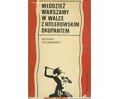 Szczegóły książki MŁODZIEŻ WARSZAWY W WALCE Z HITLEROWSKIM OKUPANTEM