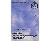 Szczegóły książki KRONIKA LOTNICTWA POLSKIEGO 1945 - 1981