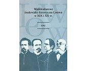 Szczegóły książki WIELOKULTUROWE ŚRODOWISKO HISTORYCZNE LWOWA W XIX I XX W. - 2 TOMY