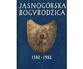 Szczegóły książki JASNOGÓRSKA BOGURODZICA 1382 - 1982