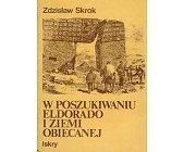 Szczegóły książki W POSZUKIWANIU ELDORADO I ZIEMI OBIECANEJ