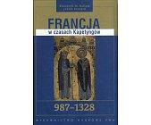 Szczegóły książki FRANCJA W CZASACH KAPETYNGÓW 987-1328