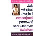 Szczegóły książki JAK WŁADAĆ SWOIMI EMOCJAMI I PANOWAĆ NAD WŁASNYM ŚWIATEM