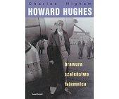 Szczegóły książki HOWARD HUGHES - BRAWURA SZALEŃSTWO TAJEMNICA